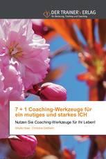 7 + 1 Coaching-Werkzeuge für ein mutiges und starkes ICH