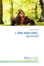 L'ÂME MON AMIE, qui es-tu?