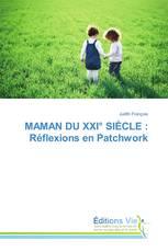 MAMAN DU XXI° SIÈCLE : Réflexions en Patchwork
