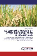 AN ECONOMIC ANALYSIS OF HYBRID RICE PRODUCTION IN UTTARAKHAND