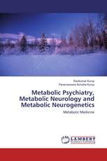 Metabolic Psychiatry, Metabolic Neurology and Metabolic Neurogenetics