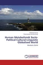 Human Metabolism& Socio-Political-Cultural-Linguistic Globalised World