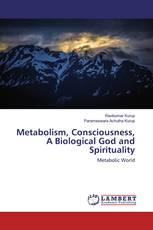 Metabolism, Consciousness, A Biological God and Spirituality