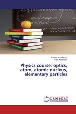 Physics course: optics, atom, atomic nucleus, elementary particles