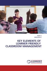 KEY ELEMENTS OF LEARNER FRIENDLY CLASSROOM MANAGEMENT