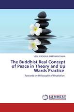 The Buddhist Real Concept of Peace in Theory and Up Wards Practice