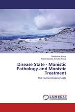 Disease State - Monistic Pathology and Monistic Treatment