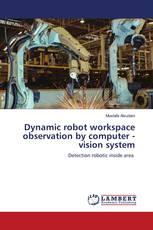 Dynamic robot workspace observation by computer - vision system