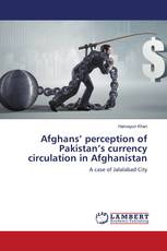 Afghans' perception of Pakistan's currency circulation in Afghanistan