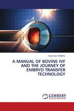 A MANUAL OF BOVINE IVF AND THE JOURNEY OF EMBRYO TRANSFER TECHNOLOGY