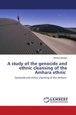 A study of the genocide and ethnic cleansing of the Amhara ethnic