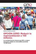OPCIÓN CERO: Reducir la superpoblación a 100 millones