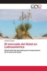 El mercado del Sotol en Latinoamérica