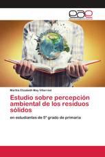 Estudio sobre percepción ambiental de los residuos sólidos