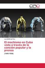El machismo en Cuba visto a través de la canción popular y la prensa