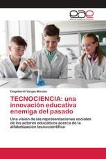 TECNOCIENCIA: una innovación educativa enemiga del pasado