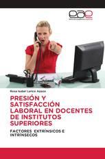 PRESIÓN Y SATISFACCIÓN LABORAL EN DOCENTES DE INSTITUTOS SUPERIORES