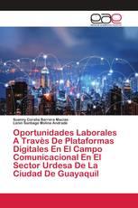 Oportunidades Laborales A Travès De Plataformas Digitales En El Campo Comunicacional En El Sector Urdesa De La Ciudad De Guayaquil