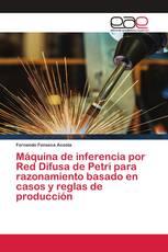 Máquina de inferencia por Red Difusa de Petri para razonamiento basado en casos y reglas de producción