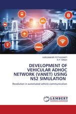 DEVELOPMENT OF VEHICULAR ADHOC NETWORK (VANET) USING NS2 SIMULATION