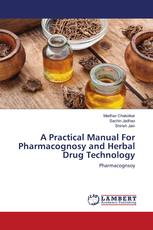 A Practical Manual For Pharmacognosy and Herbal Drug Technology