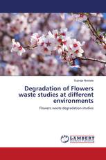 Degradation of Flowers waste studies at different environments