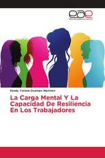 La Carga Mental Y La Capacidad De Resiliencia En Los Trabajadores