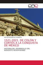 1521-2021. DE COLÓN Y CORTÉS A LA CONQUISTA DE MÉXICO