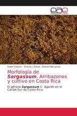 Morfología de Sargassum. Arribazones y cultivo en Costa Rica
