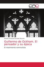 Guillermo de Ockham. El pensador y su época