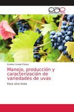Manejo, producción y caracterización de variedades de uvas