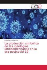 La producción simbólica de las ideologías latinoamericanas en la era postcovid-19