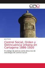 Control Social, Orden y Delincuencia Urbana en Cartagena 1886-1920