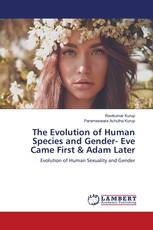 The Evolution of Human Species and Gender- Eve Came First & Adam Later