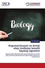Argumantasyon ve örnek olay inceleme temelli biyoloji öğretimi