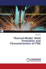 Thermal Model, Weld Formation and Characterization of FSW