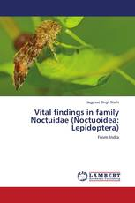 Vital findings in family Noctuidae (Noctuoidea: Lepidoptera)