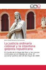 La justicia ordinaria colonial y la intentona golpista republicana