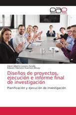 Diseños de proyectos, ejecución e informe final de investigación