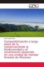 Compatibilización a largo plazo de la conservaciónde la biodiversidad y el rendimiento sostenido en una unidad de manejo forestal de Misiones