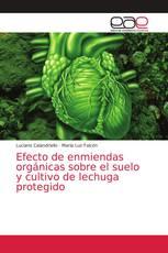 Efecto de enmiendas orgánicas sobre el suelo y cultivo de lechuga protegido