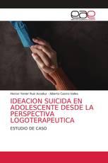 IDEACION SUICIDA EN ADOLESCENTE DESDE LA PERSPECTIVA LOGOTERAPEUTICA