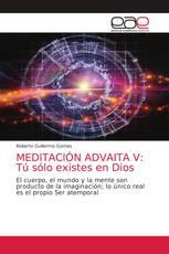 MEDITACIÓN ADVAITA V: Tú sólo existes en Dios
