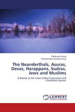 The Neanderthals, Asuras, Devas, Harappans, Sudras, Jews and Muslims