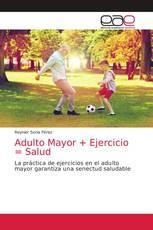 Adulto Mayor + Ejercicio = Salud