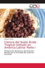 Ciencia del Suelo Ácido Tropical (Ultisol) en América Latina: Parte I