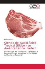 Ciencia del Suelo Ácido Tropical (Ultisol) en América Latina: Parte II