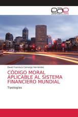 CÓDIGO MORAL APLICABLE AL SISTEMA FINANCIERO MUNDIAL