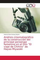 """Análisis cinematográfico de la construcción del principal personaje femenino en el film """"El viaje de Chihiro"""" de Hayao Miyazaki"""