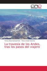 La travesía de los Andes, tras los pasos del viajero